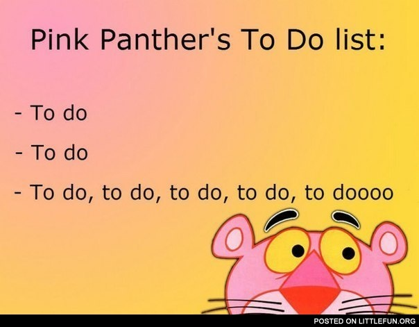 Pink Panther's To Do list.