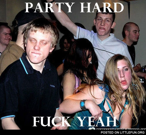 Party hard, f**k yeah!
