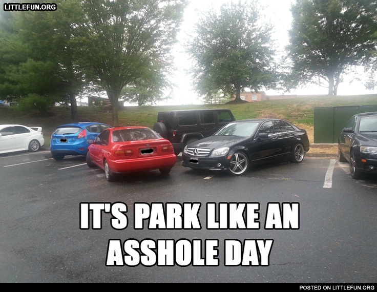 It's Park Like an A**hole Day