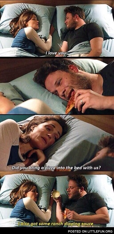 Did you bring a pizza into the bed with us?