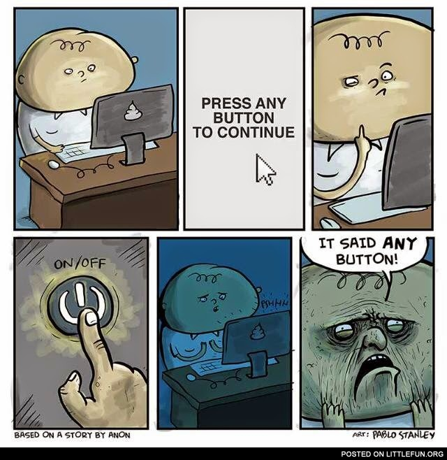 Press any button to continue. It said any button!