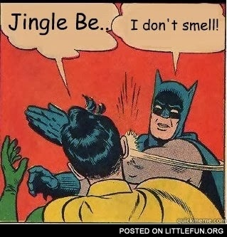 Jingle bell, I don't smell. Batman and Robin.