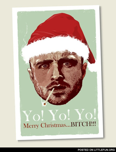 Jesse Pinkman wishes you a Merry Christmas, b*tch!