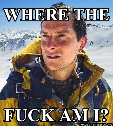 Bear Grylls: Where the, F**K am I?