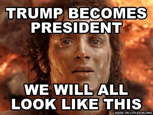 Its Finally Over: Trump becomes President, We will all Look like this