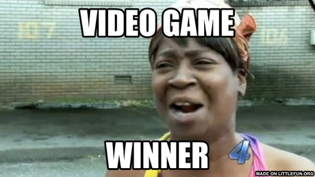 Aint Nobody Got Time For That: video game, winner