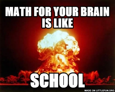 Nuclear Explosion: Math for  your Brain is like, School