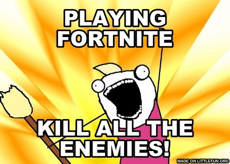 X All The Y: playing fortnite, kill all the enemies!