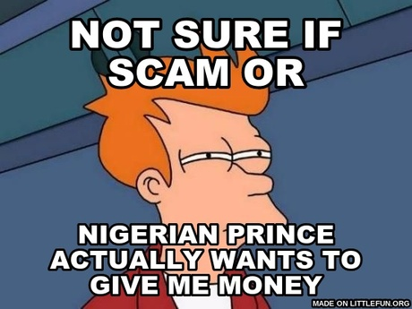 Futurama Fry: not sure if scam or, nigerian prince actually wants to give me money