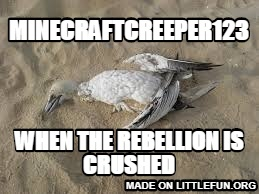 MINECRAFTCREEPER123, WHEN THE REBELLION IS CRUSHED