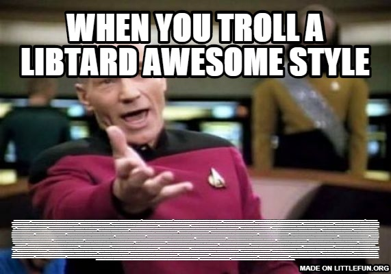 Picard Wtf: when you troll a libtard awesome style