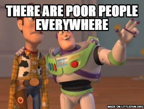 X, X Everywhere: There are poor people everywhere